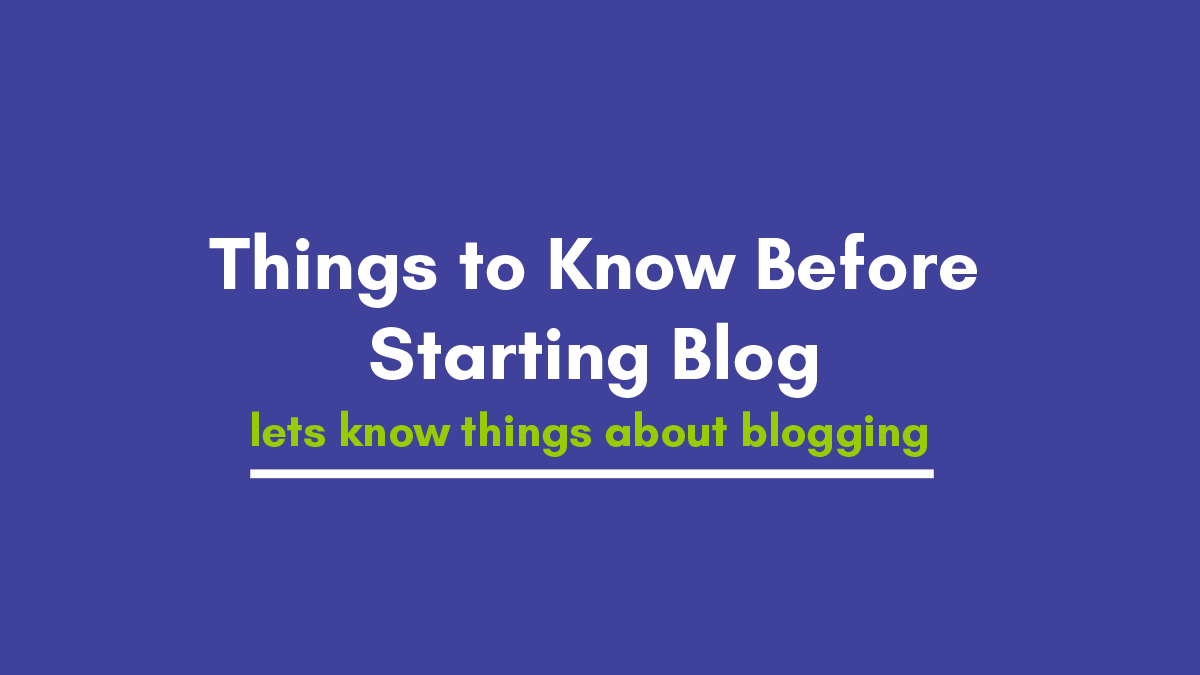 Things to Know Before Starting Blog