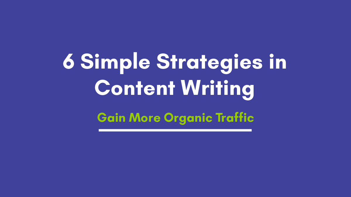6 Simple Strategies in Content Writing Definitely Turn Your Blog into Million on Organic Traffic