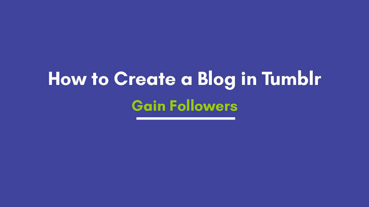 How to Create New a Blog in Tumblr and Gain Followers in 2020