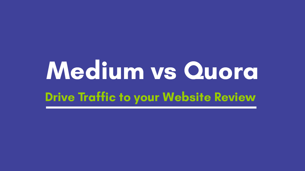 How to use Medium vs Quora to drive Traffic to your Website