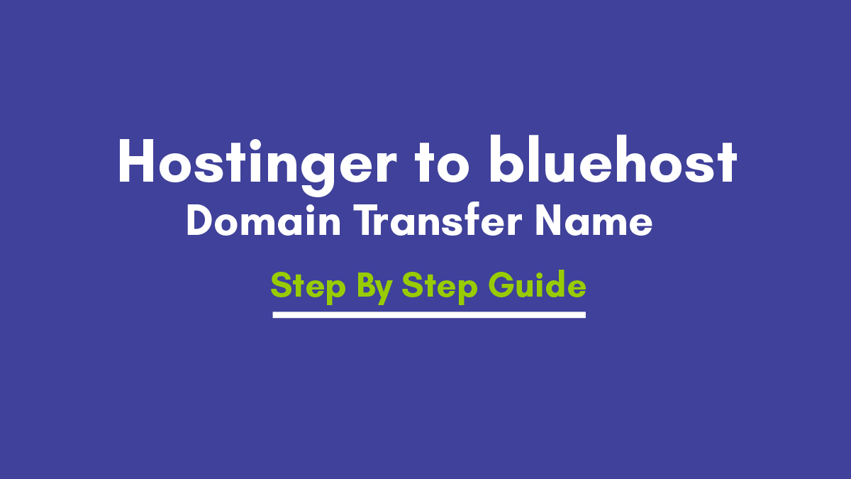 How to Transfer the   Domain Name  from Hostinger to Bluehost