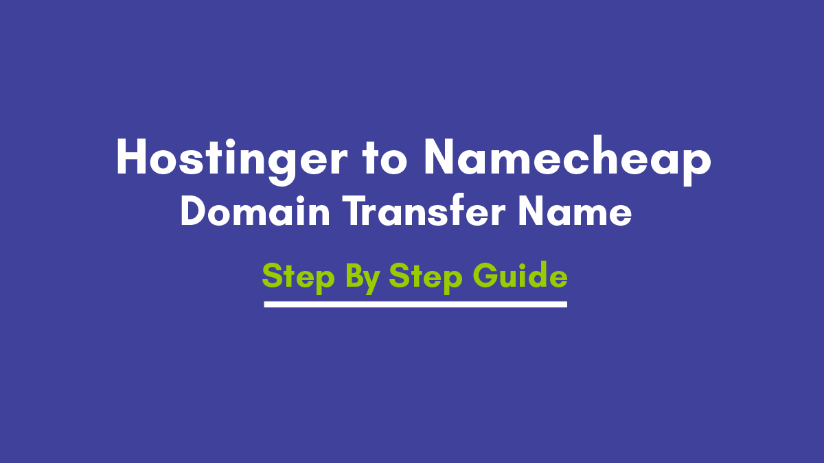 How to Transfer the   Domain Name  from Hostinger to Namecheap