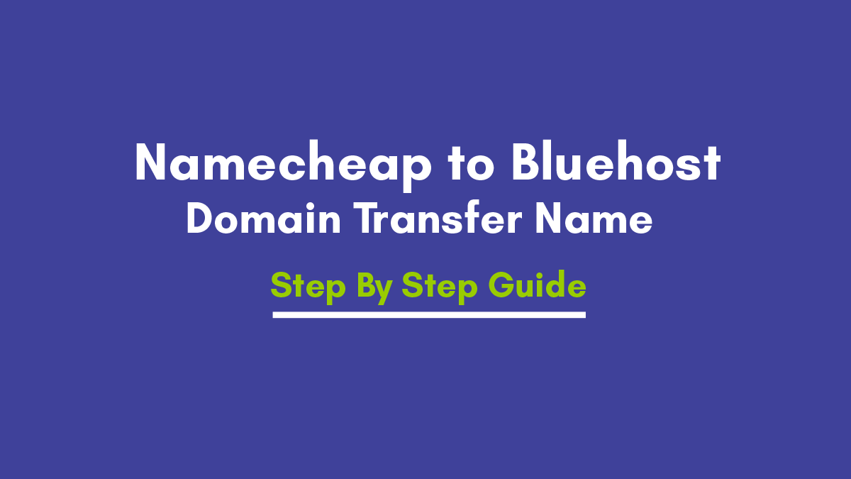 How to Transfer the   Domain Name  from Namecheap to Bluehost