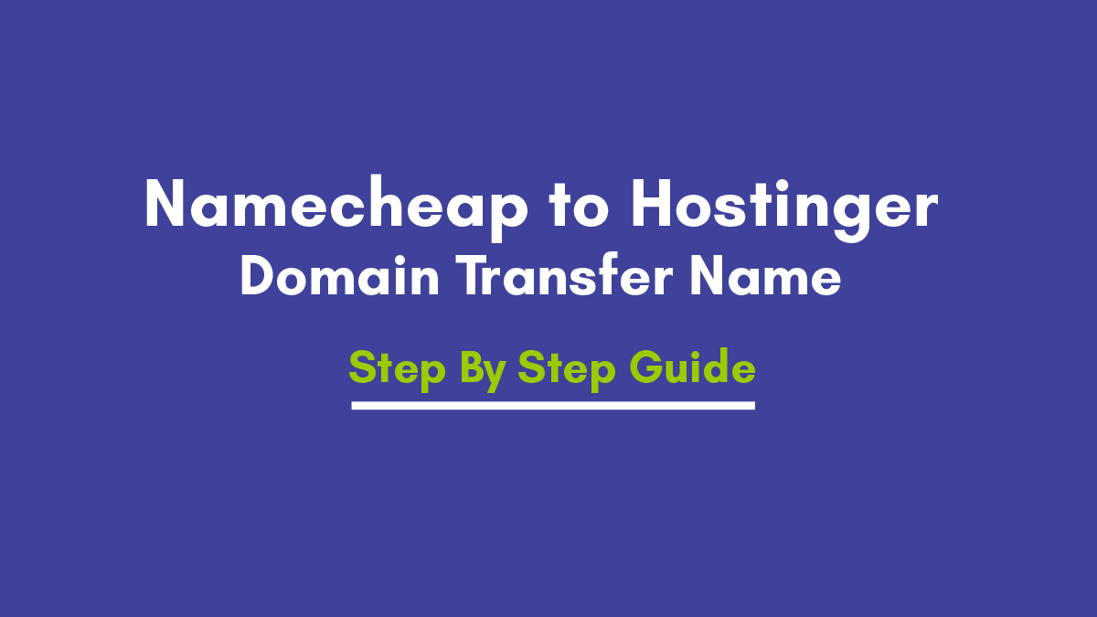 How to Transfer the   Domain Name  from Namecheap to Hostinger