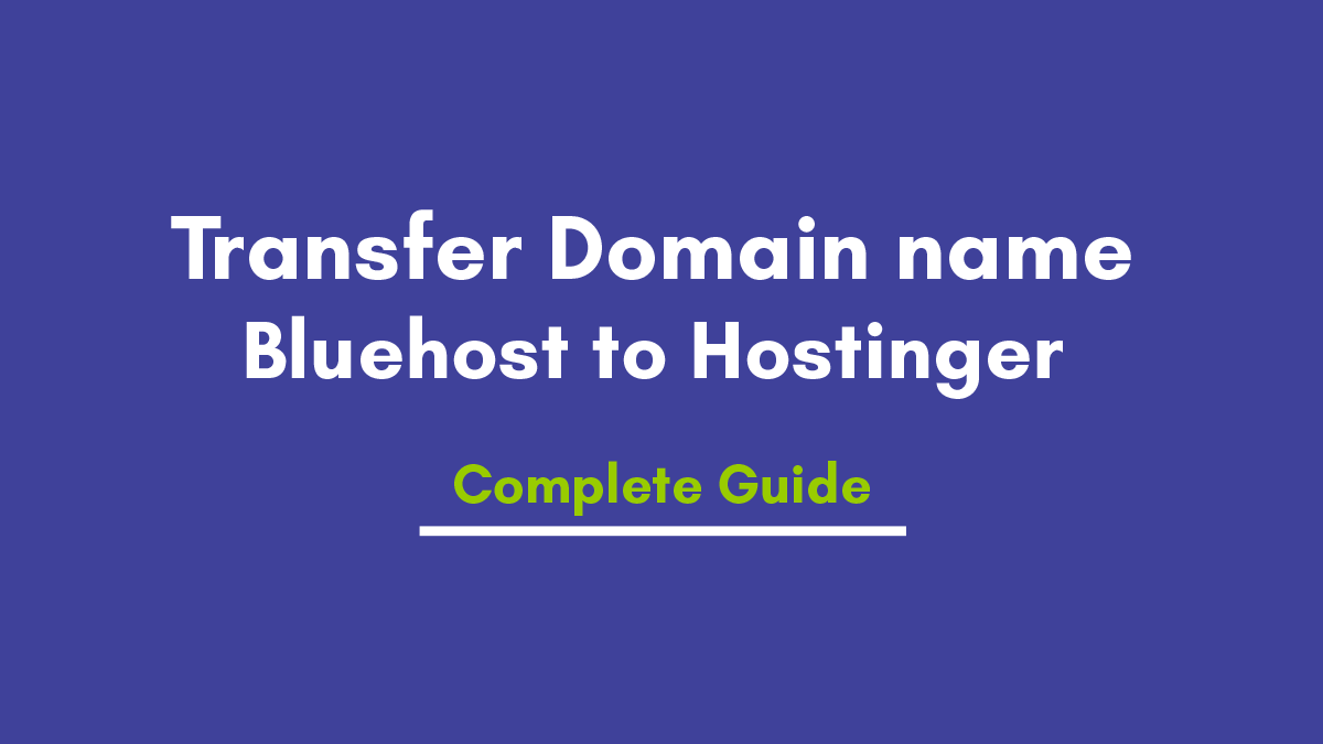 How to transfer a domain from Bluehost to Hostinger