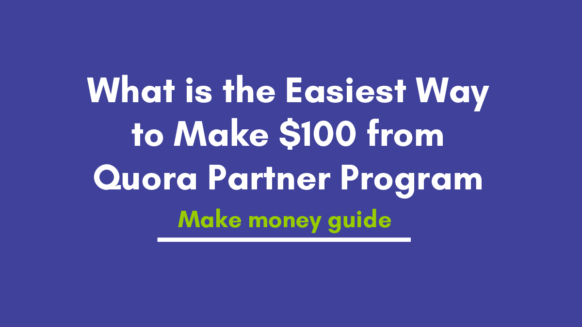 What is the easiest way to make $100 from Quora