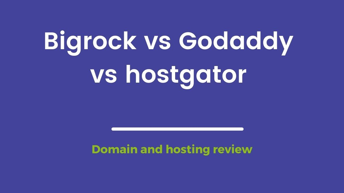 Bigrock vs Godaddy vs hostgator Which One is Better Domain and Hosting Prices 2021