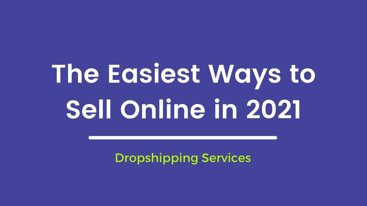 The Easiest Ways to Sell Online your Products from Home in 2021